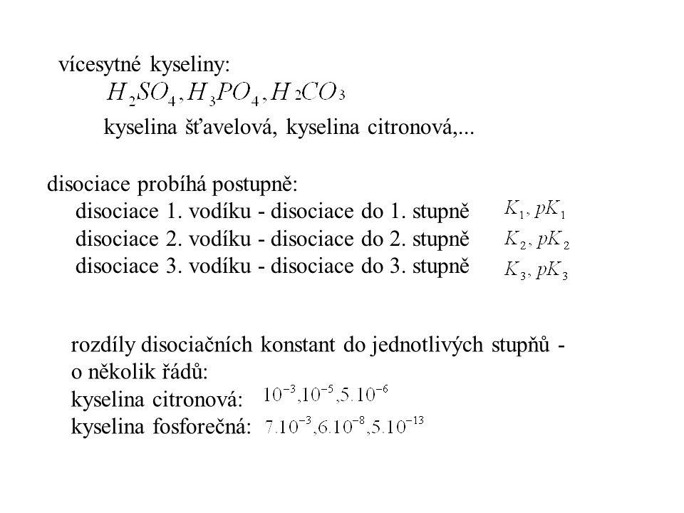 vícesytné kyseliny: disociace probíhá postupně: disociace 1. vodíku - disociace do 1. stupně disociace 2. vodíku - disociace do 2. stupně disociace 3.