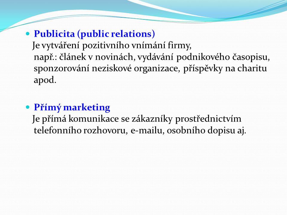 Publicita (public relations) Je vytváření pozitivního vnímání firmy, např.: článek v novinách, vydávání podnikového časopisu, sponzorování neziskové organizace, příspěvky na charitu apod.