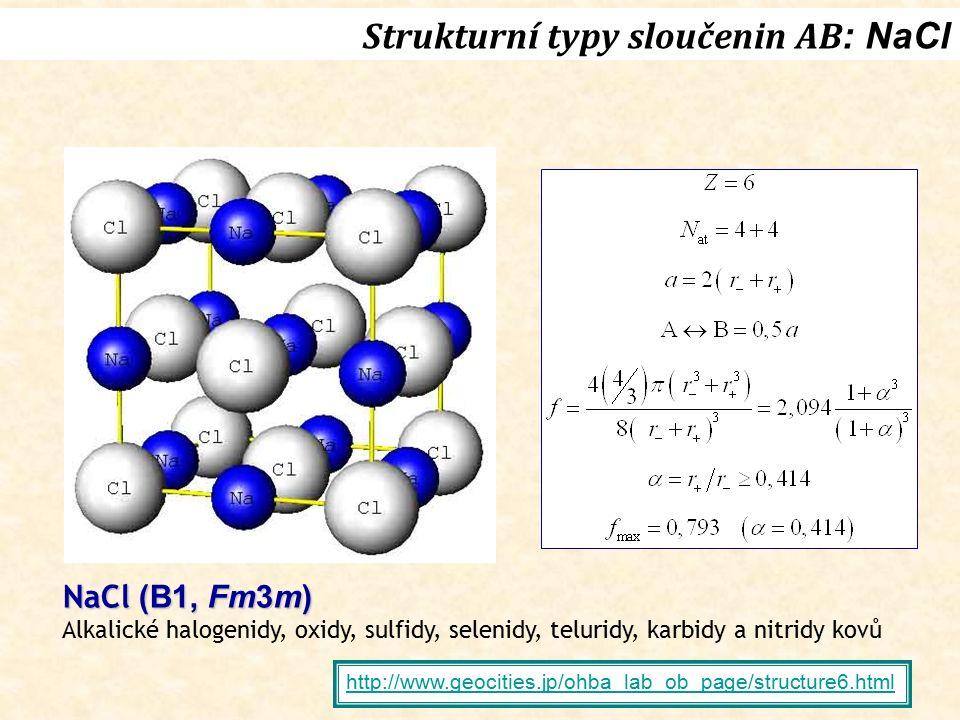 Strukturní typy sloučenin AB : NaCl http://www.geocities.jp/ohba_lab_ob_page/structure6.html NaCl (B1, Fm3m) Alkalické halogenidy, oxidy, sulfidy, sel