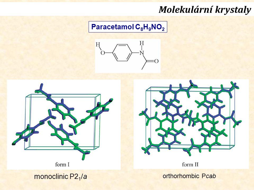 Molekulární krystaly Paracetamol C 8 H 9 NO 2 monoclinic P2 1 /a orthorhombic Pcab