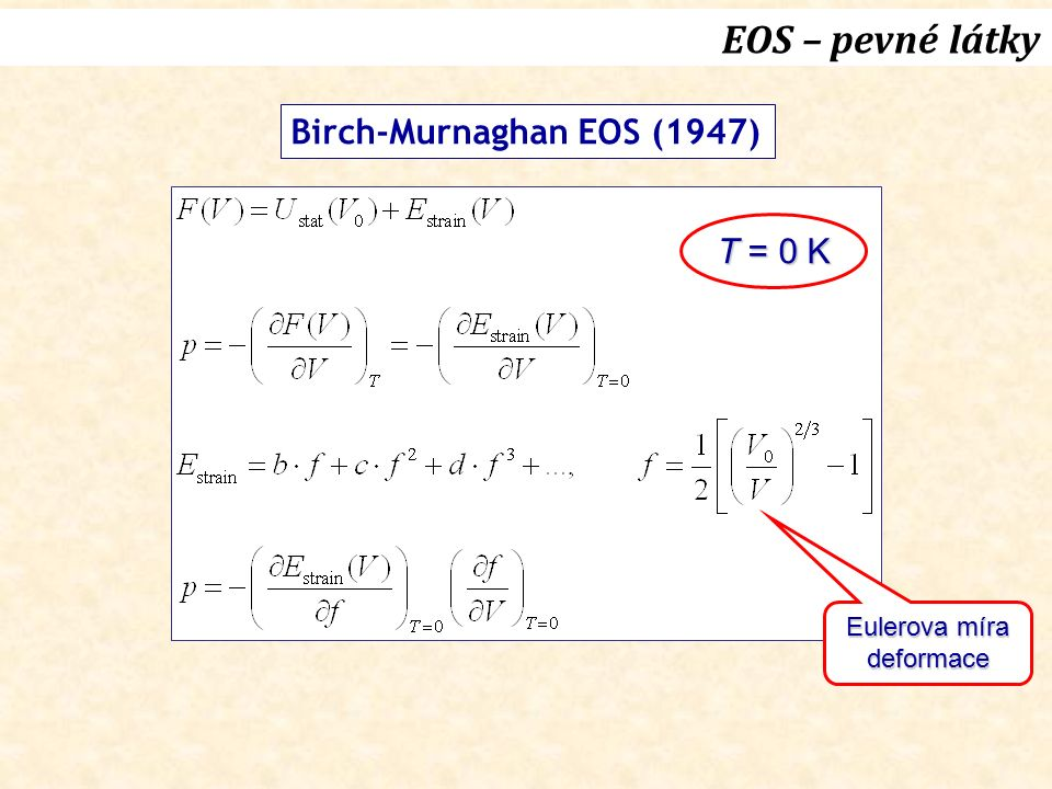 Eulerova míra deformace T = 0 K Birch-Murnaghan EOS (1947)