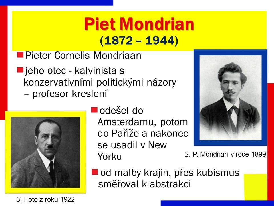 Piet Mondrian Piet Mondrian (1872 – 1944) Pieter Cornelis Mondriaan jeho otec - kalvinista s konzervativními politickými názory – profesor kreslení 3.