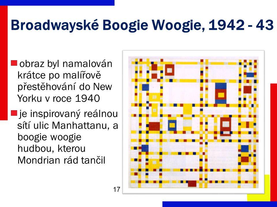 Broadwayské Boogie Woogie, 1942 - 43 obraz byl namalován krátce po malířově přestěhování do New Yorku v roce 1940 je inspirovaný reálnou sítí ulic Manhattanu, a boogie woogie hudbou, kterou Mondrian rád tančil 17