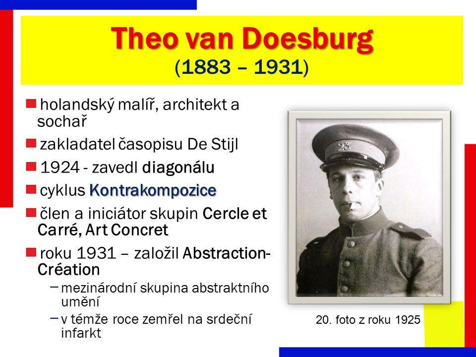 Theo van Doesburg Theo van Doesburg (1883 – 1931) holandský malíř, architekt a sochař zakladatel časopisu De Stijl 1924 - zavedl diagonálu Kontrakompo