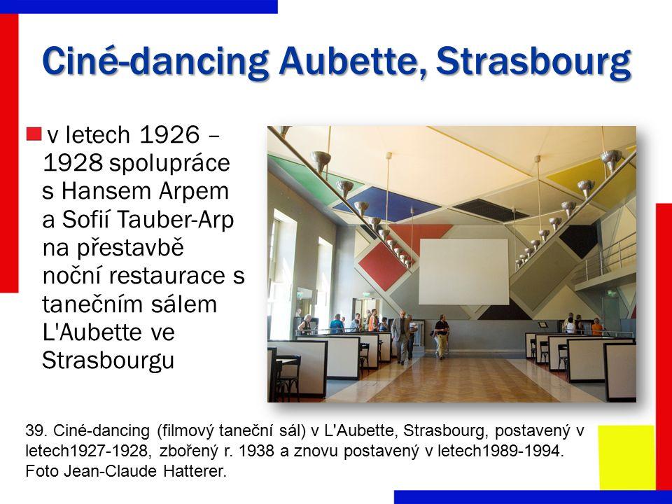 Ciné-dancing Aubette, Strasbourg 39. Ciné-dancing (filmový taneční sál) v L'Aubette, Strasbourg, postavený v letech1927-1928, zbořený r. 1938 a znovu