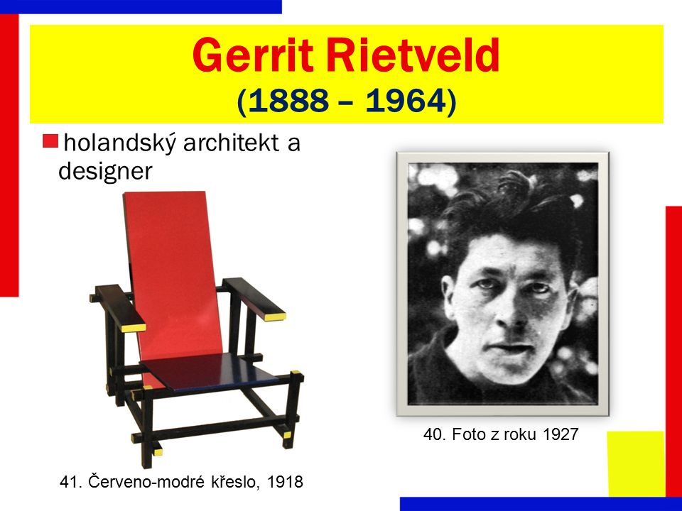 41. Červeno-modré křeslo, 1918 Gerrit Rietveld (1888 – 1964) holandský architekt a designer 40.