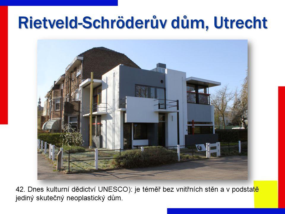 Rietveld-Schröderův dům, Utrecht 42. Dnes kulturní dědictví UNESCO): je téměř bez vnitřních stěn a v podstatě jediný skutečný neoplastický dům.