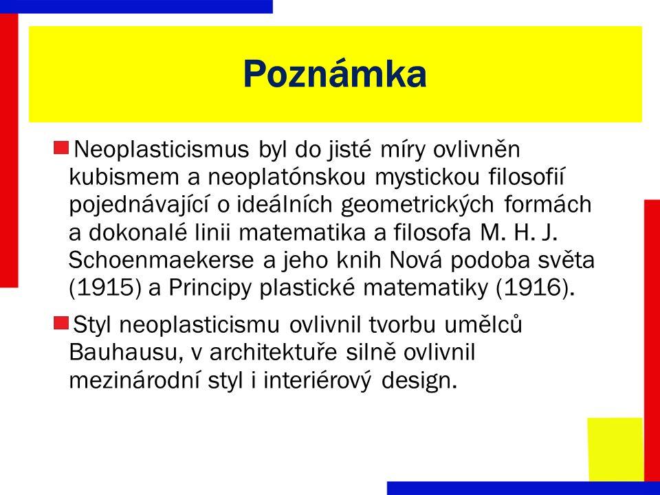 Poznámka Neoplasticismus byl do jisté míry ovlivněn kubismem a neoplatónskou mystickou filosofií pojednávající o ideálních geometrických formách a dokonalé linii matematika a filosofa M.