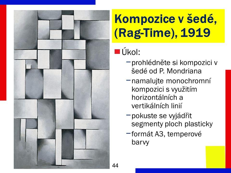 Kompozice v šedé, (Rag-Time), 1919 Úkol: − prohlédněte si kompozici v šedé od P.