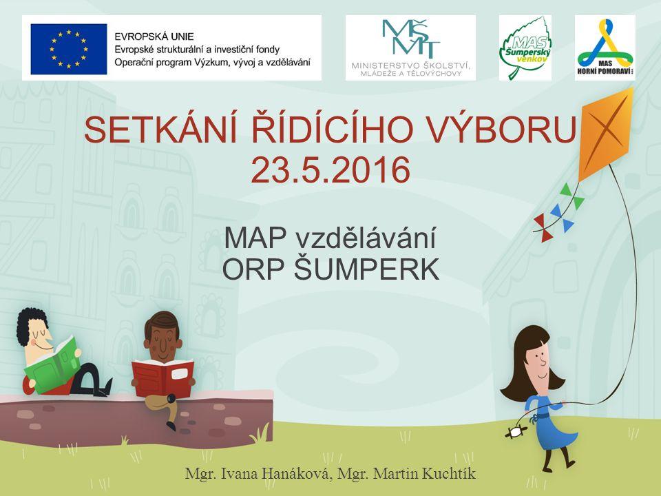 SETKÁNÍ ŘÍDÍCÍHO VÝBORU 23.5.2016 MAP vzdělávání ORP ŠUMPERK Mgr. Ivana Hanáková, Mgr. Martin Kuchtík