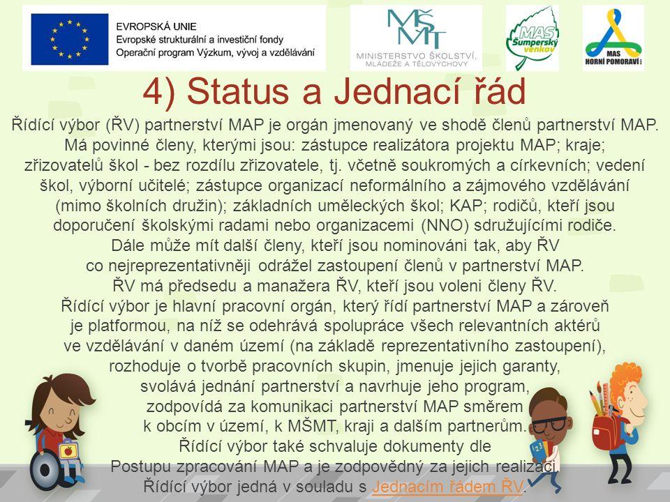 4) Status a Jednací řád Řídící výbor (ŘV) partnerství MAP je orgán jmenovaný ve shodě členů partnerství MAP. Má povinné členy, kterými jsou: zástupce