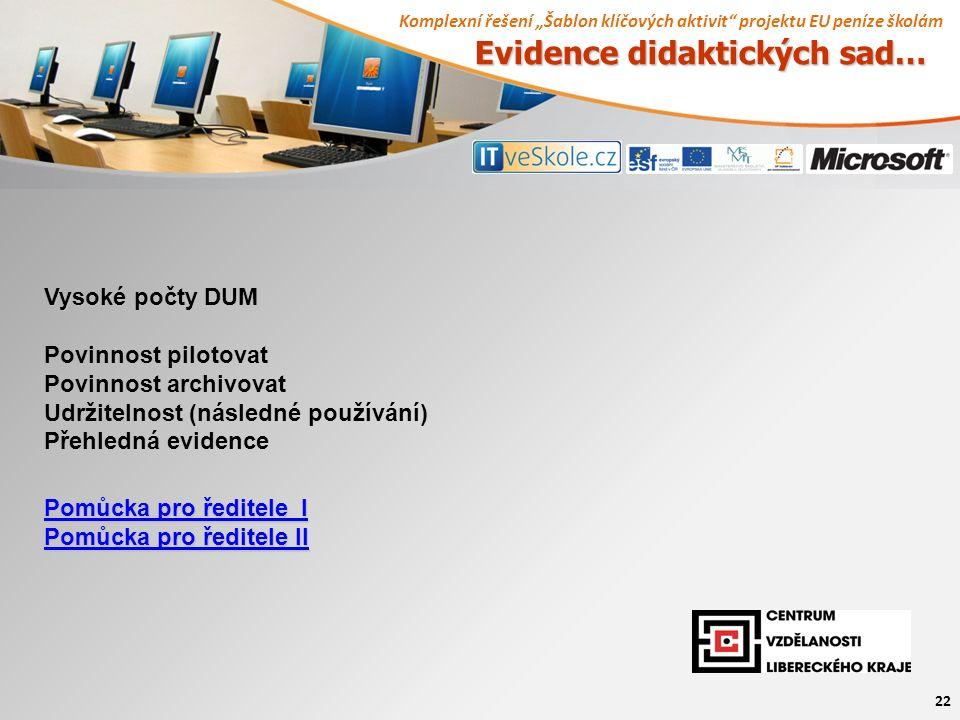 """Komplexní řešení """"Šablon klíčových aktivit projektu EU peníze školám 22 Evidence didaktických sad… Vysoké počty DUM Povinnost pilotovat Povinnost archivovat Udržitelnost (následné používání) Přehledná evidence Pomůcka pro ředitele I Pomůcka pro ředitele I Pomůcka pro ředitele II Pomůcka pro ředitele II"""