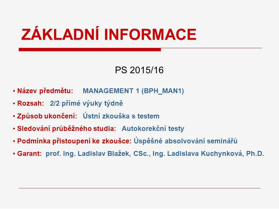 STUDIJNÍ MATERIÁLY Základní: BLAŽEK, L.Management.