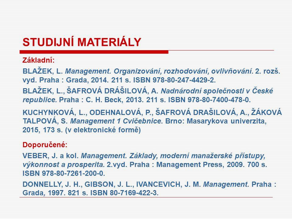 STUDIJNÍ MATERIÁLY Základní: BLAŽEK, L. Management.