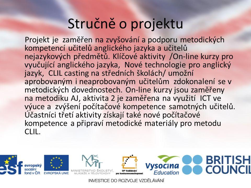 Stručně o projektu Projekt je zaměřen na zvyšování a podporu metodických kompetencí učitelů anglického jazyka a učitelů nejazykových předmětů. Klíčové