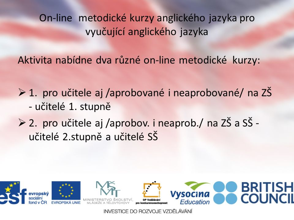 On-line metodické kurzy anglického jazyka pro vyučující anglického jazyka Aktivita nabídne dva různé on-line metodické kurzy: 11. pro učitele aj /ap
