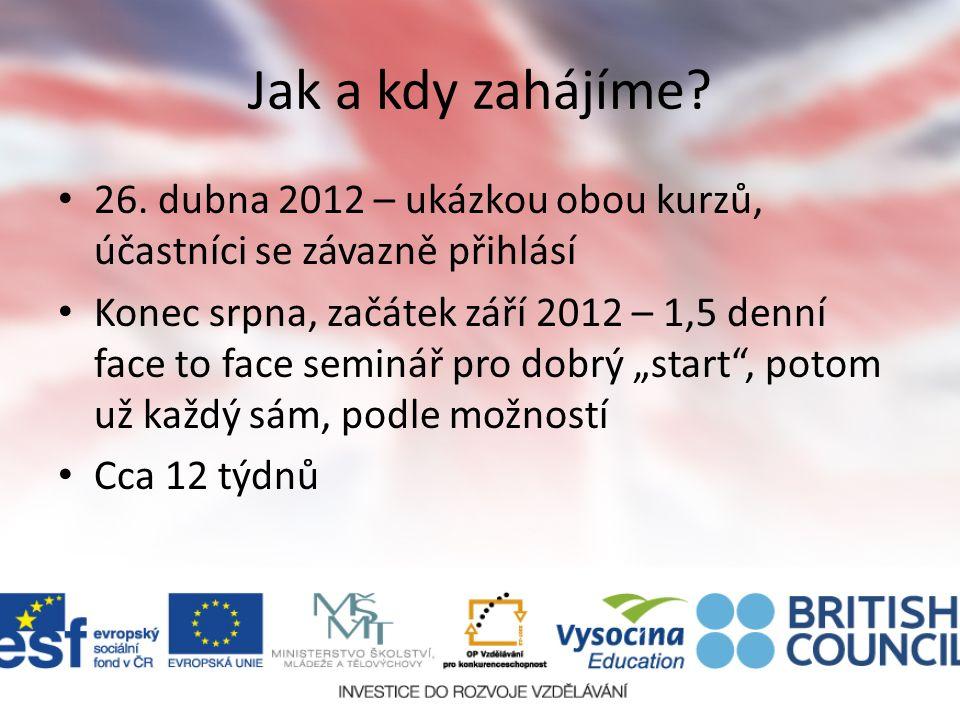 Jak a kdy zahájíme? 26. dubna 2012 – ukázkou obou kurzů, účastníci se závazně přihlásí Konec srpna, začátek září 2012 – 1,5 denní face to face seminář