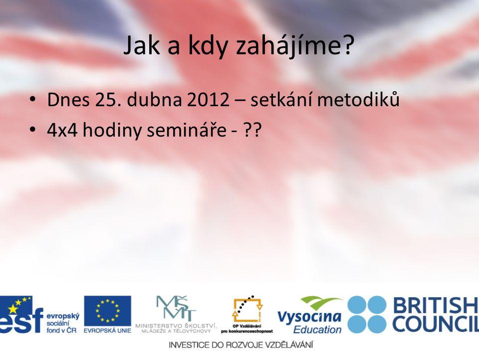 Jak a kdy zahájíme? Dnes 25. dubna 2012 – setkání metodiků 4x4 hodiny semináře - ??