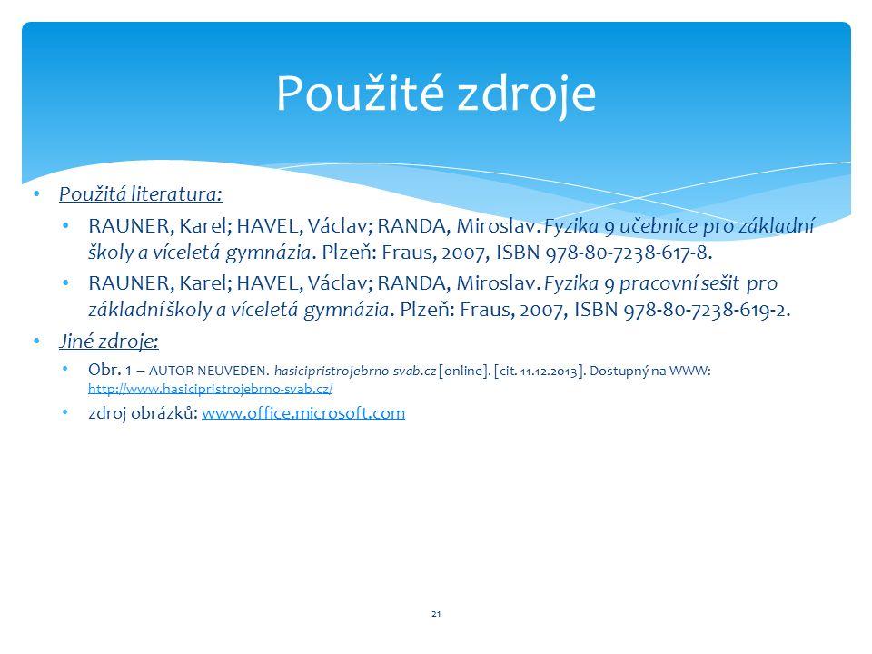 Použitá literatura: RAUNER, Karel; HAVEL, Václav; RANDA, Miroslav. Fyzika 9 učebnice pro základní školy a víceletá gymnázia. Plzeň: Fraus, 2007, ISBN