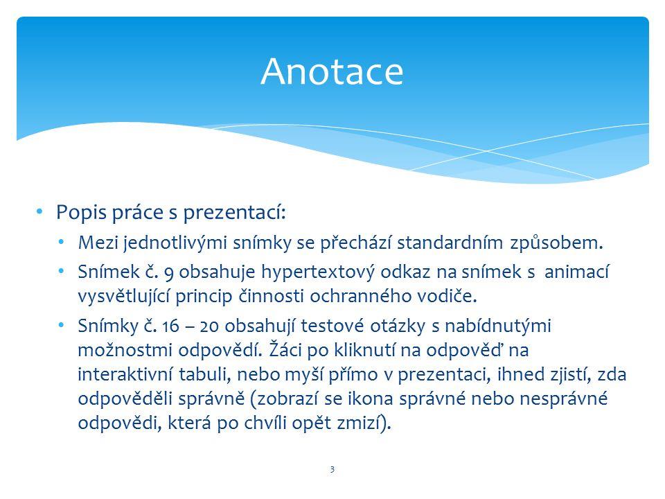 Popis práce s prezentací: Mezi jednotlivými snímky se přechází standardním způsobem. Snímek č. 9 obsahuje hypertextový odkaz na snímek s animací vysvě