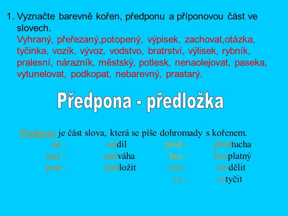 1. Vyznačte barevně kořen, předponu a příponovou část ve slovech.