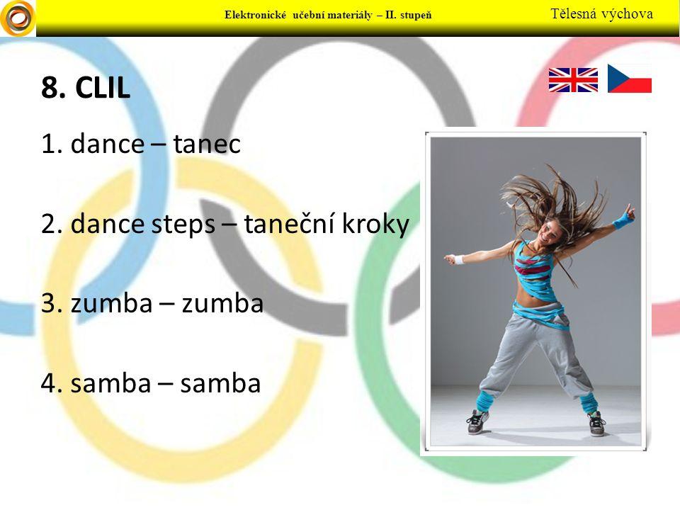 Elektronické učební materiály - … stupeň Předmět Elektronické učební materiály – II. stupeň Tělesná výchova 8. CLIL 1. dance – tanec 2. dance steps –