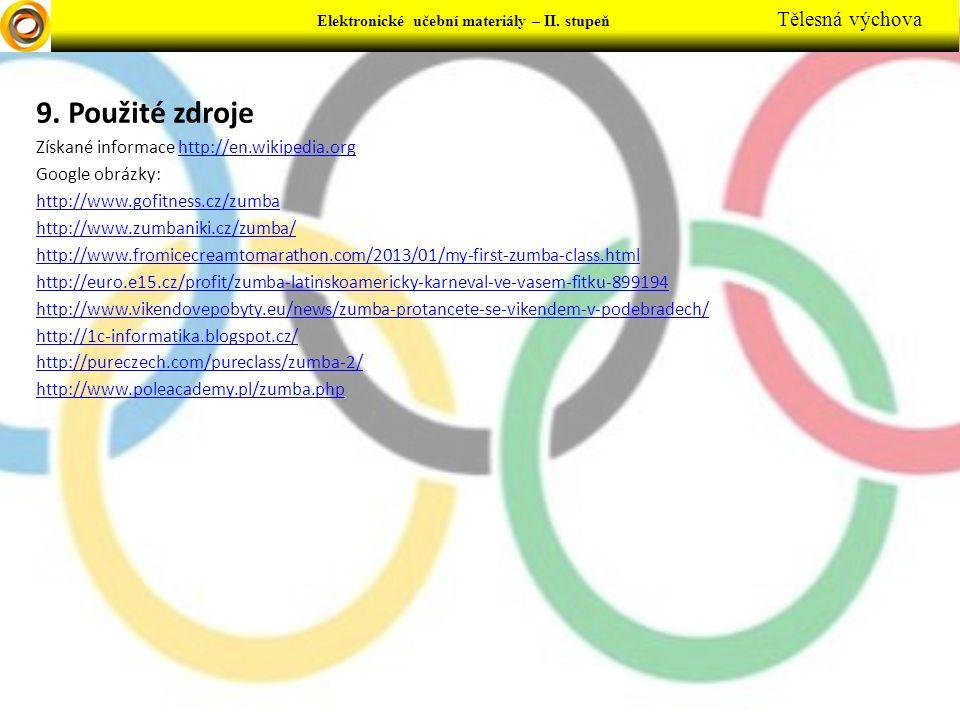 9. Použité zdroje Získané informace http://en.wikipedia.orghttp://en.wikipedia.org Google obrázky: http://www.gofitness.cz/zumba http://www.zumbaniki.