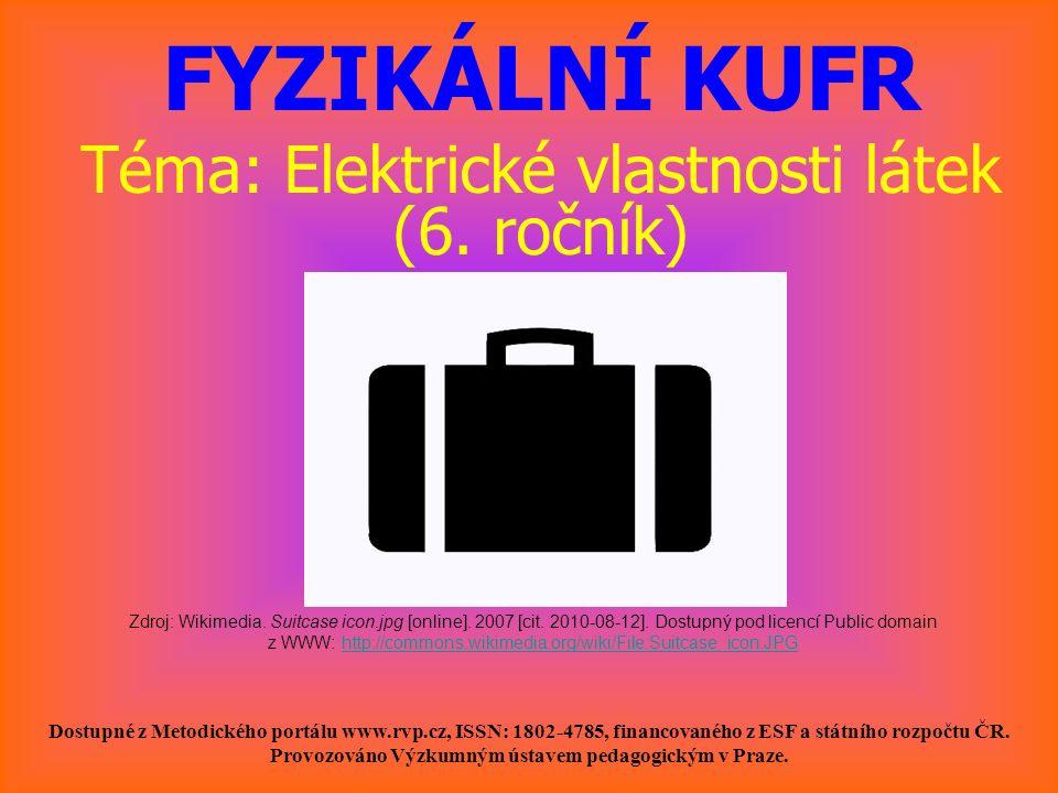 FYZIKÁLNÍ KUFR Téma: Elektrické vlastnosti látek (6.
