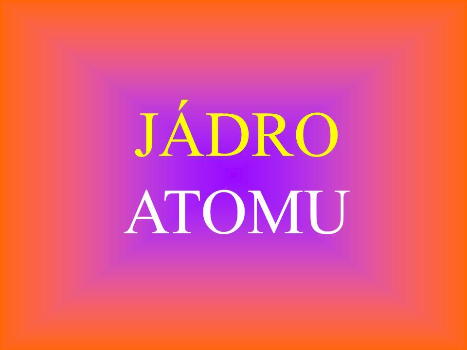 JÁDRO ATOMU