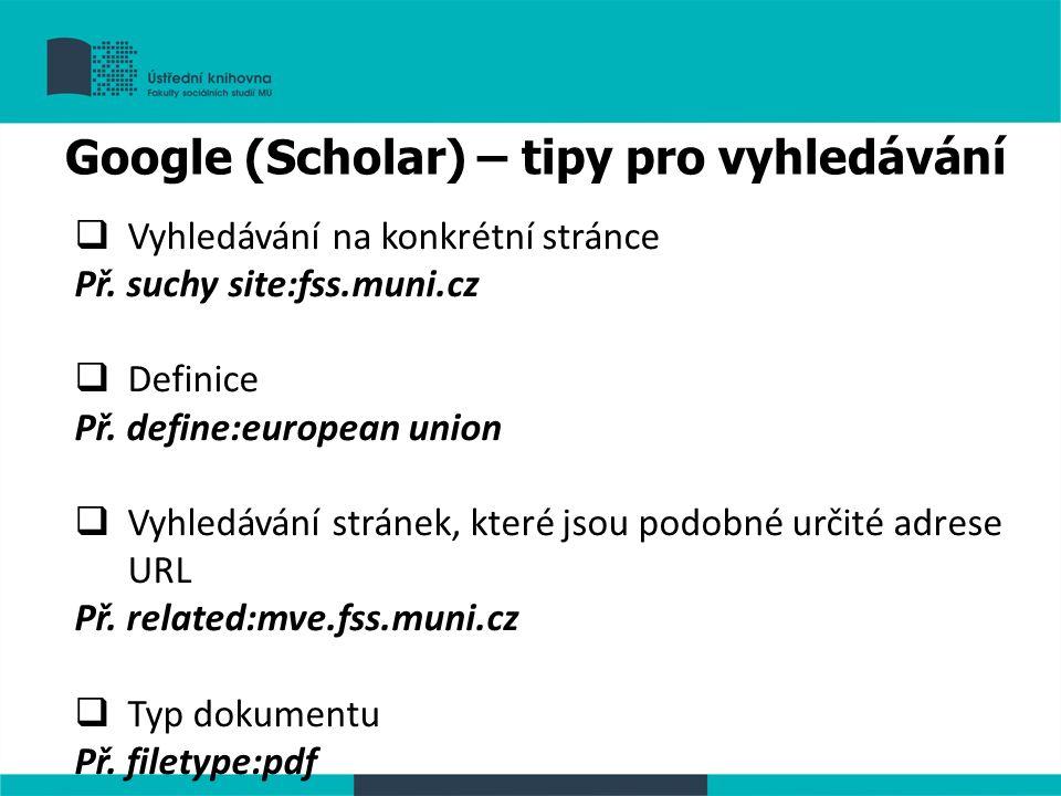  Vyhledávání na konkrétní stránce Př. suchy site:fss.muni.cz  Definice Př. define:european union  Vyhledávání stránek, které jsou podobné určité ad