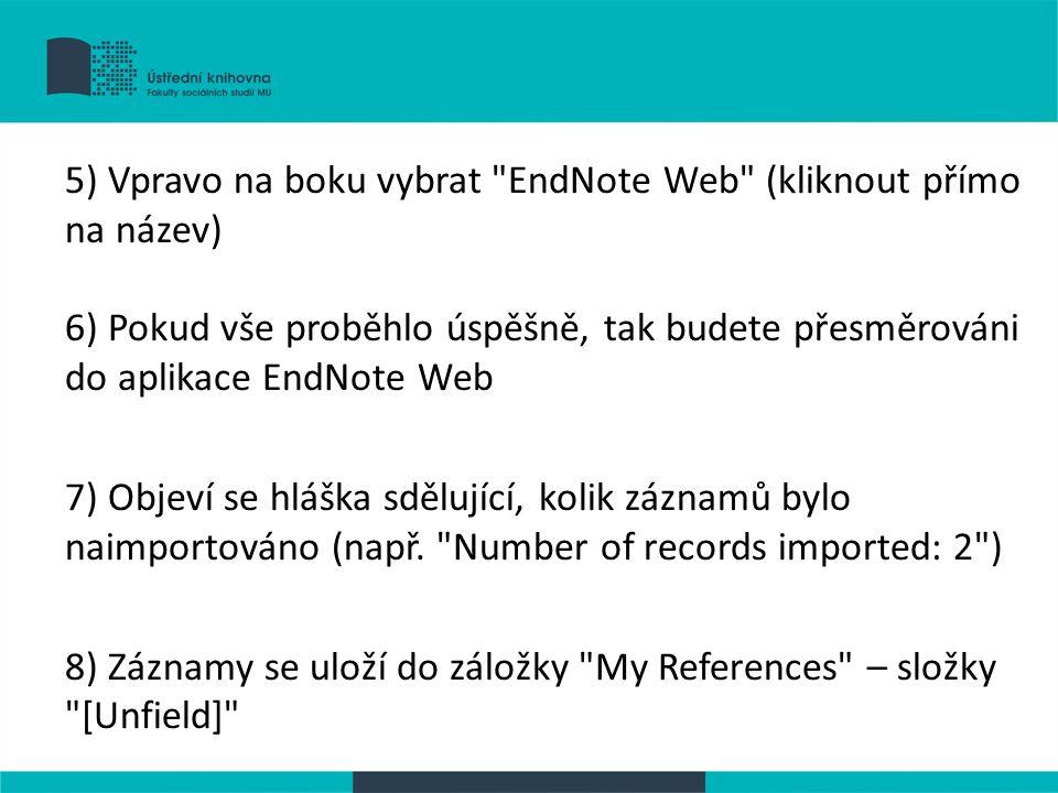 5) Vpravo na boku vybrat EndNote Web (kliknout přímo na název) 6) Pokud vše proběhlo úspěšně, tak budete přesměrováni do aplikace EndNote Web 7) Objeví se hláška sdělující, kolik záznamů bylo naimportováno (např.