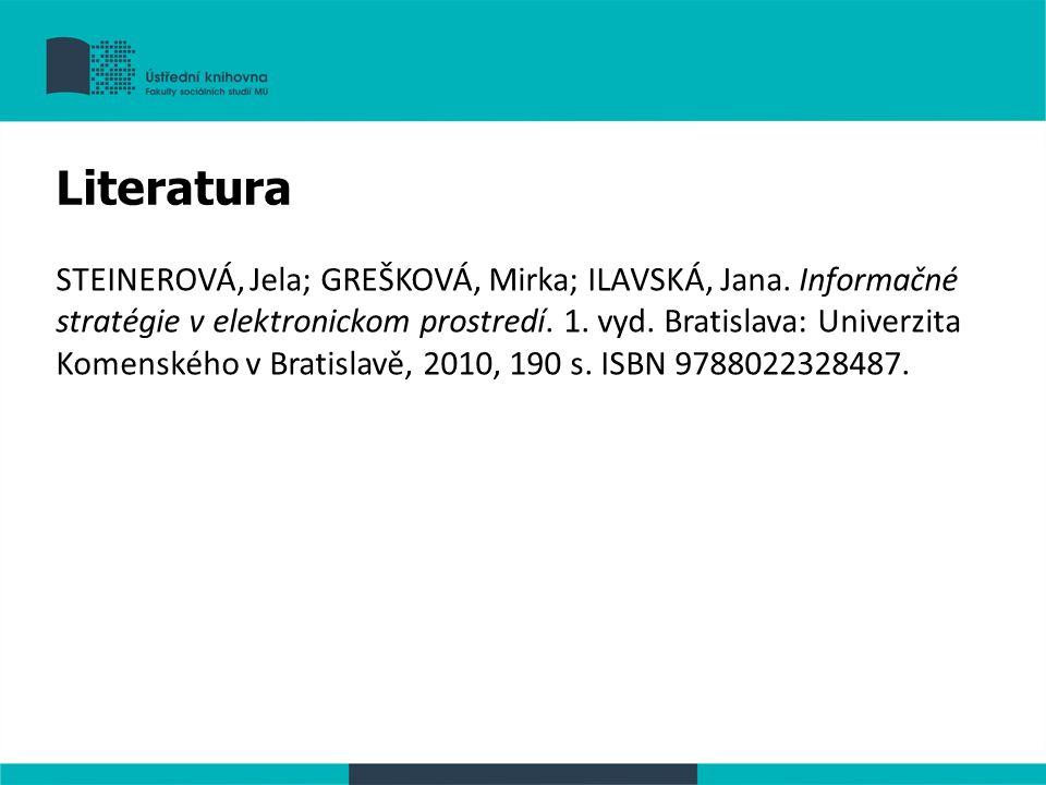 STEINEROVÁ, Jela; GREŠKOVÁ, Mirka; ILAVSKÁ, Jana. Informačné stratégie v elektronickom prostredí. 1. vyd. Bratislava: Univerzita Komenského v Bratisla