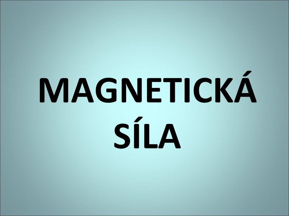 MAGNETICKÁ SÍLA