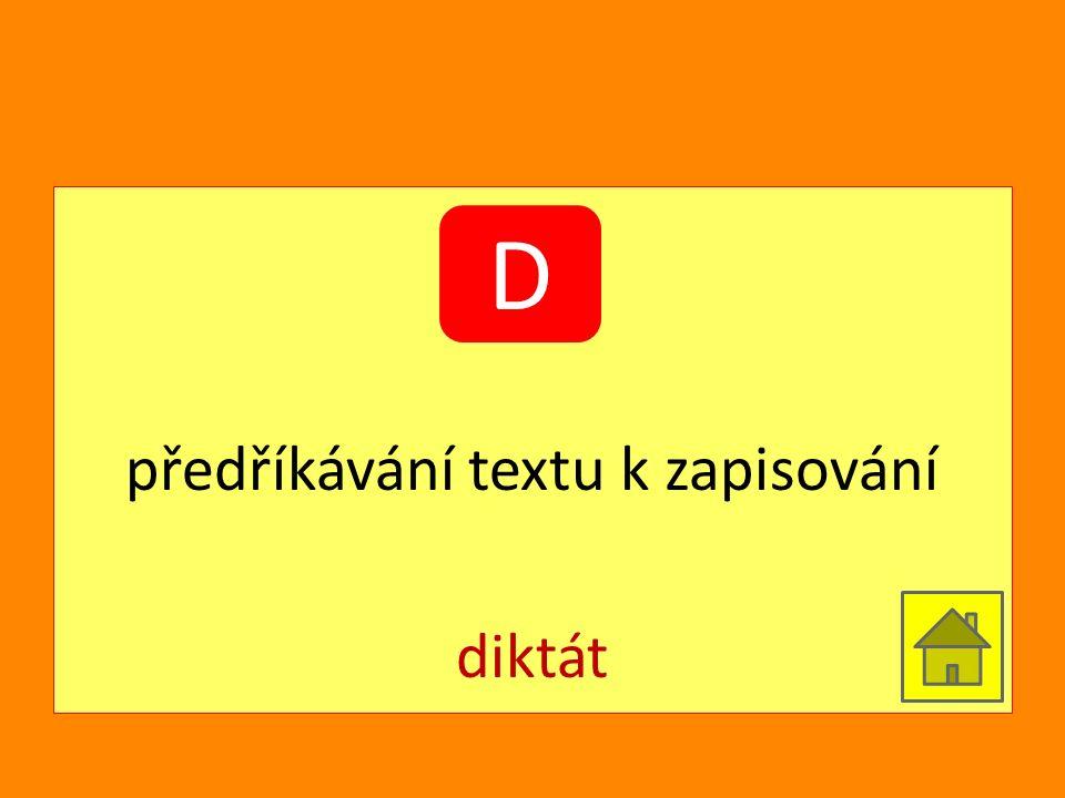 předříkávání textu k zapisování diktát D