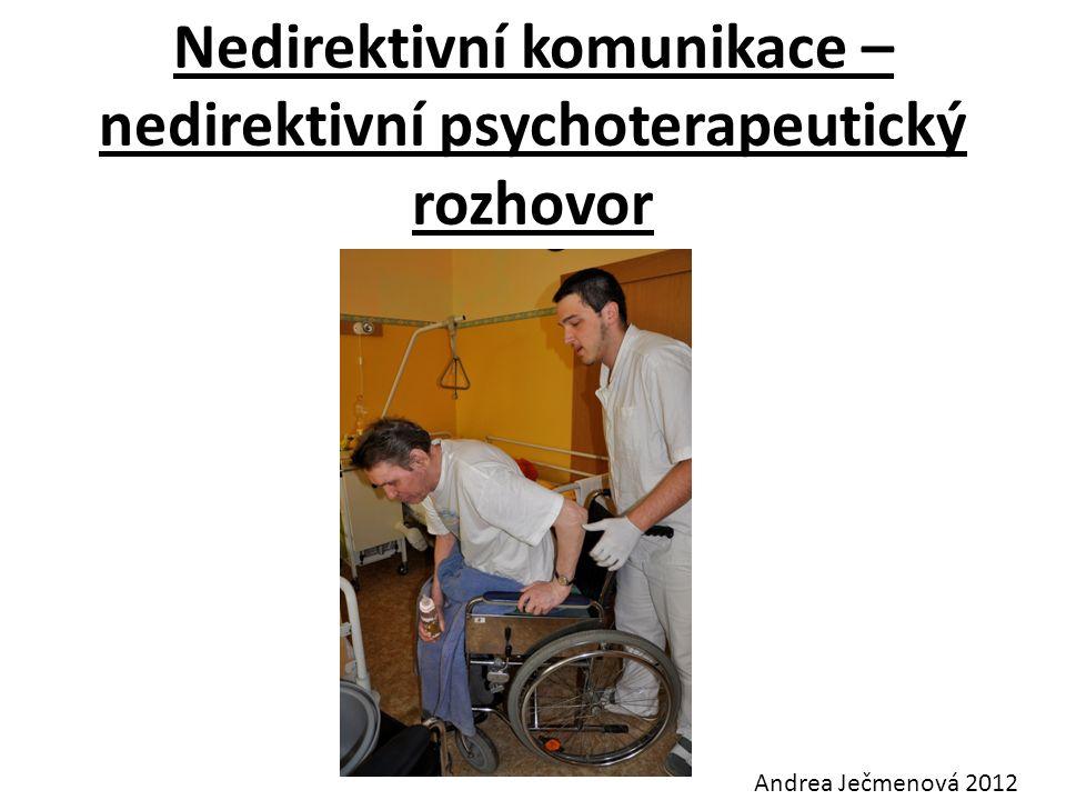 Nedirektivní komunikace – nedirektivní psychoterapeutický rozhovor Andrea Ječmenová 2012