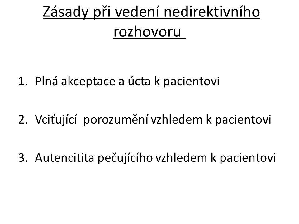 Zásady při vedení nedirektivního rozhovoru 1.Plná akceptace a úcta k pacientovi 2.Vciťující porozumění vzhledem k pacientovi 3.Autencitita pečujícího