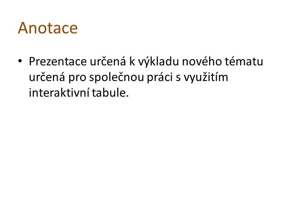 Anotace Prezentace určená k výkladu nového tématu určená pro společnou práci s využitím interaktivní tabule.