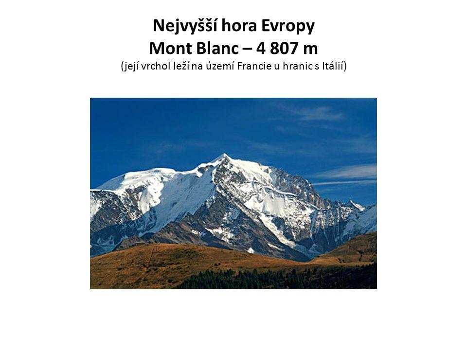 Nejvyšší hora Evropy Mont Blanc – 4 807 m (její vrchol leží na území Francie u hranic s Itálií)