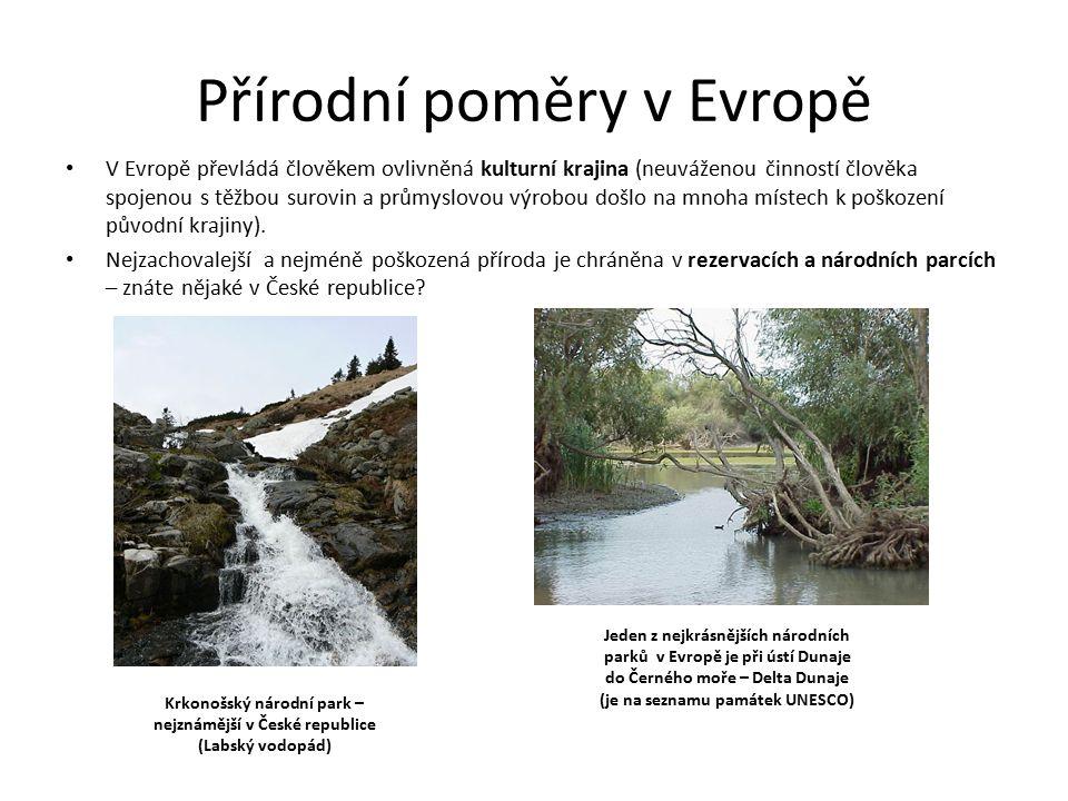 Přírodní poměry v Evropě V Evropě převládá člověkem ovlivněná kulturní krajina (neuváženou činností člověka spojenou s těžbou surovin a průmyslovou výrobou došlo na mnoha místech k poškození původní krajiny).