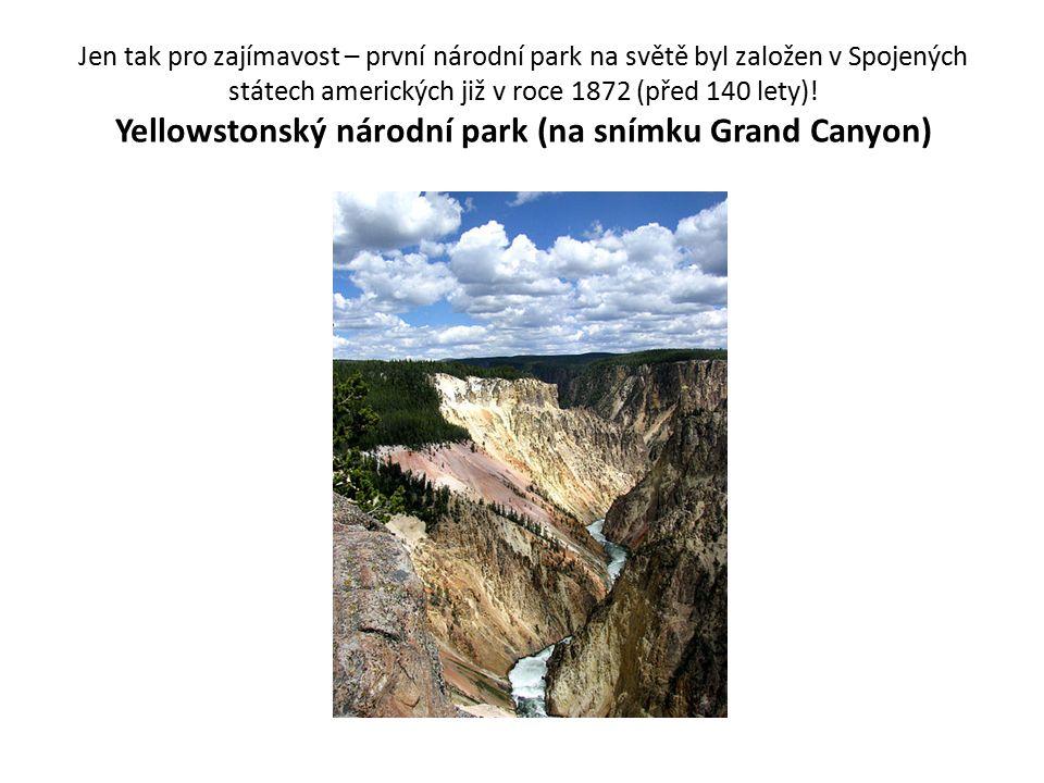 Jen tak pro zajímavost – první národní park na světě byl založen v Spojených státech amerických již v roce 1872 (před 140 lety)! Yellowstonský národní