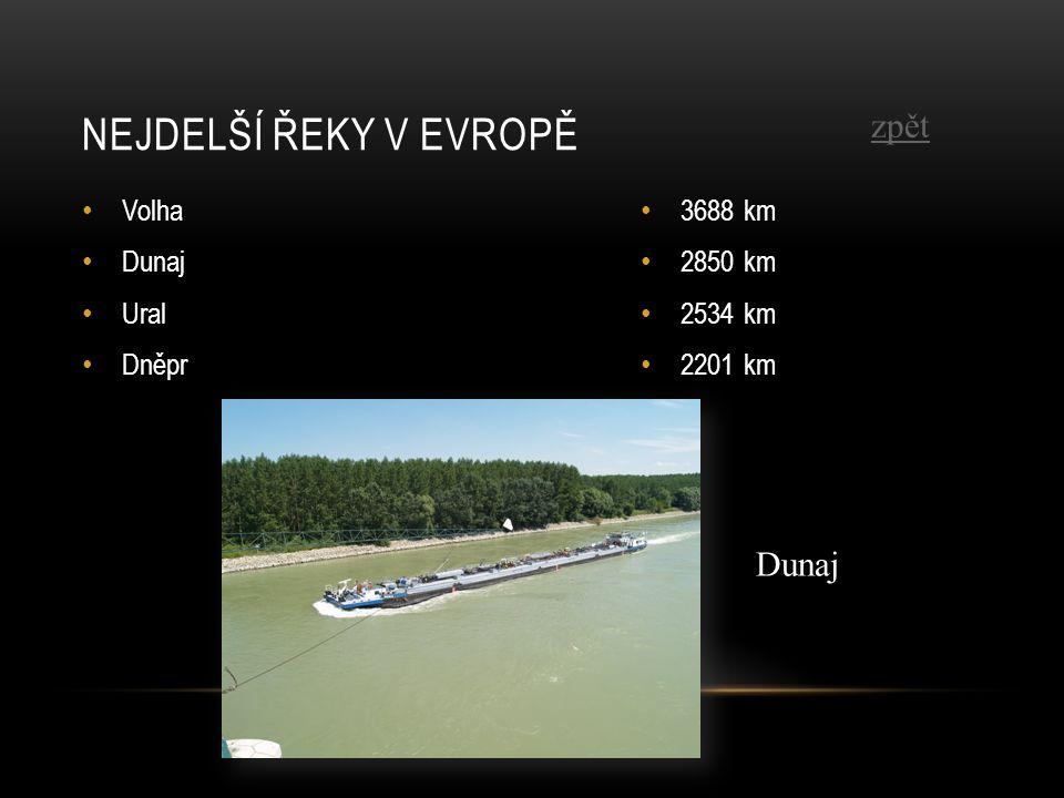 NEJDELŠÍ ŘEKY V EVROPĚ Volha Dunaj Ural Dněpr 3688 km 2850 km 2534 km 2201 km Dunaj zpět