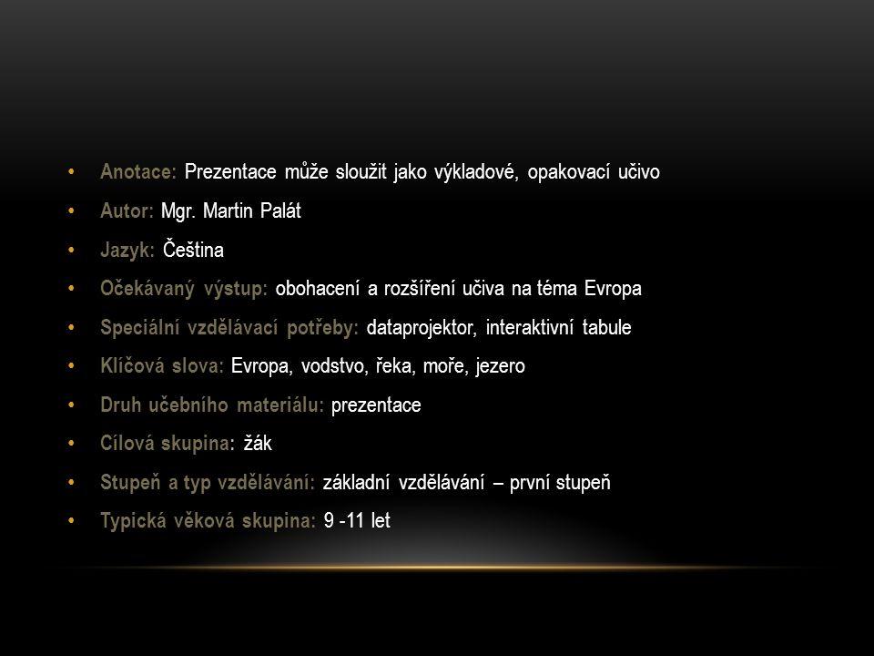 Anotace: Prezentace může sloužit jako výkladové, opakovací učivo Autor: Mgr. Martin Palát Jazyk: Čeština Očekávaný výstup: obohacení a rozšíření učiva