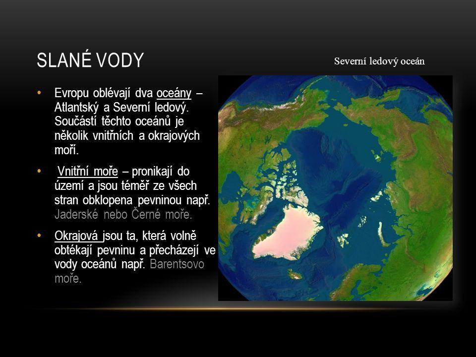 Evropu oblévají dva oceány – Atlantský a Severní ledový. Součástí těchto oceánů je několik vnitřních a okrajových moří. Vnitřní moře – pronikají do úz