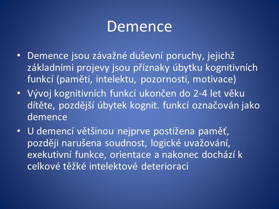 Demence Demence jsou závažné duševní poruchy, jejichž základními projevy jsou příznaky úbytku kognitivních funkcí (paměti, intelektu, pozornosti, motivace) Vývoj kognitivních funkcí ukončen do 2-4 let věku dítěte, pozdější úbytek kognit.