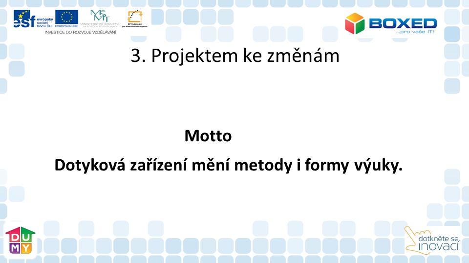 3. Projektem ke změnám Motto Dotyková zařízení mění metody i formy výuky.