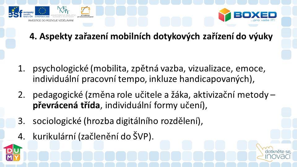 4. Aspekty zařazení mobilních dotykových zařízení do výuky 1.psychologické (mobilita, zpětná vazba, vizualizace, emoce, individuální pracovní tempo, i