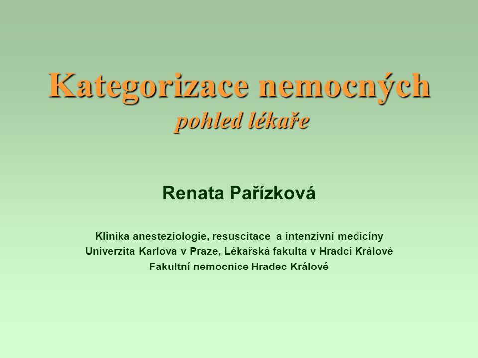 Kategorizace nemocných pohled lékaře Renata Pařízková Klinika anesteziologie, resuscitace a intenzivní medicíny Univerzita Karlova v Praze, Lékařská f