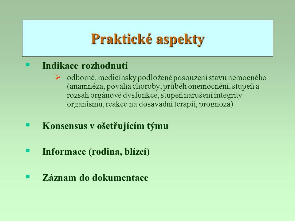 Praktické aspekty  Indikace rozhodnutí  odborné, medicínsky podložené posouzení stavu nemocného (anamnéza, povaha choroby, průběh onemocnění, stupeň