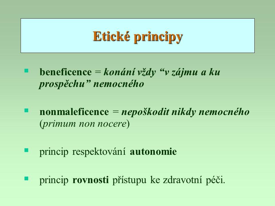 """Etické principy  beneficence = konání vždy """"v zájmu a ku prospěchu"""" nemocného  nonmaleficence = nepoškodit nikdy nemocného (primum non nocere)  pri"""