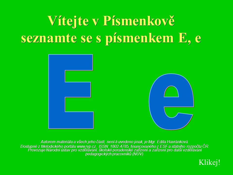 Vítejte v Písmenkově seznamte se s písmenkem E, e Autorem materiálu a všech jeho částí, není-li uvedeno jinak, je Mgr. Edita Havránková. Dostupné z Me